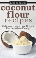 Coconut Flour Recipes: Delicious Recipes For The Whole Family! 5889f0c1-ba26-4525-a36f-93e41d4e3ad5
