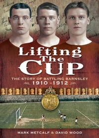 Lifting the Cup: The Story of Battling Barnsley