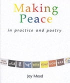 Making Peace in Practice and Poetry: A workbook for small groups or individual use by Joy Mead