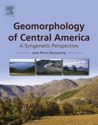 Geomorphology of Central America: A Syngenetic Perspective by Jean Pierre Bergoeing