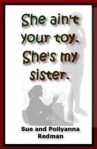 She Ain't Your Toy. She's My Sister. by Sue Redman