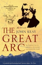 The Great Arc: The Dramatic Tale of How India was Mapped and Everest was Named (Text Only) by John Keay
