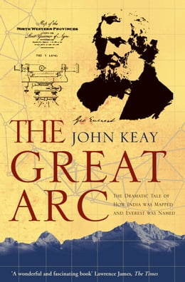 Book The Great Arc: The Dramatic Tale of How India was Mapped and Everest was Named (Text Only) by John Keay
