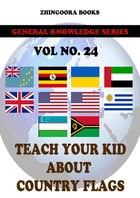 Teach Your Kids About Country Flags [Vol 24] by Zhingoora Books