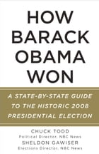How Barack Obama Won: A State-by-State Guide to the Historic 2008 Presidential Election by Chuck Todd