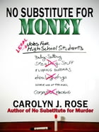 No Substitute for Money by Carolyn J. Rose