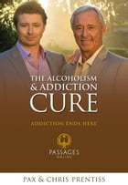 The Alcoholism and Addiction Cure: A Holistic Approach to Total Recovery by Chris Prentiss