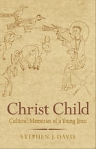 Christ Child: Cultural Memories of a Young Jesus by Stephen J. Davis