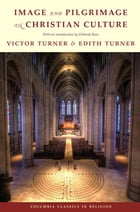 Image and Pilgrimage in Christian Culture by Edith Turner