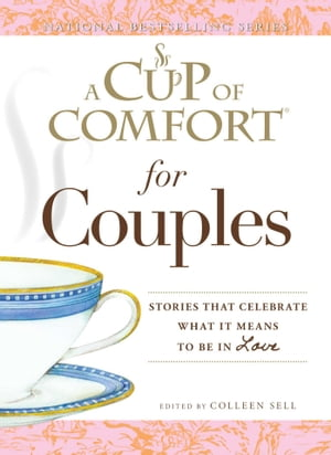 A Cup of Comfort for Couples Stories that celebrate what it means to be in love