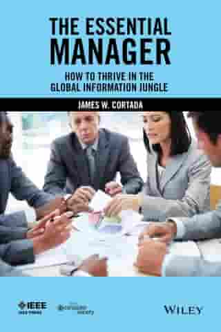 The Essential Manager: How to Thrive in the Global Information Jungle by James W. Cortada