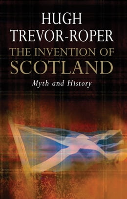Book The Invention of Scotland by Hugh Trevor-Roper