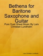 Bethena for Baritone Saxophone and Guitar - Pure Duet Sheet Music By Lars Christian Lundholm by Lars Christian Lundholm