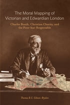 Moral Mapping of Victorian and Edwardian London: Charles Booth, Christian Charity, and the Poor-but…