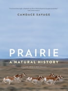 Prairie: A Natural History by Candace Savage