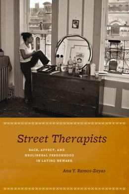 Book Street Therapists: Race, Affect, and Neoliberal Personhood in Latino Newark by Ana Y. Ramos-Zayas