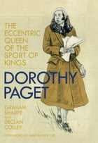 Dorothy Paget: The Eccentric Queen of the Sport of Kings by Graham Sharpe