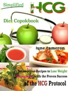 Simplified HCG Diet Cookbook: Scrumptious Recipes to lose weight permanently with the proven success of the HCG Protocol by June Cameron