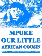 Mpuke, Our Little African Cousin by Mary Hazelton Blanchard Wade
