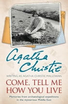 Come, Tell Me How You Live: An Archaeological Memoir by Agatha Christie
