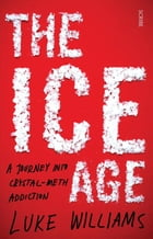 Ice Age: A Journey into Crystal Meth Addiction by Williams Luke