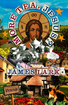 Book More Tea, Jesus? by James Lark