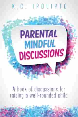 Parental Mindful Discussions: A book of discussions for raising a well-rounded child