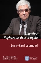 Robotics: Hephaestus does it again: Inaugural lecture delivered on Thursday 19 January 2012 by Jean-Paul Laumond