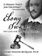 Ebony Swan: The Case for Shakespeare's Race by Jeffrey McQuain