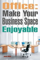 Office: Make Your Business Space Enjoyable by Jason White