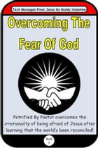 Overcoming The Fear Of God (Text Messages From Jesus Book 1) by Buddy Valentine