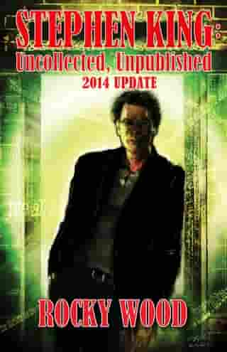 Stephen King: Unpublished, Uncollected – 2014 Update by Rocky Wood