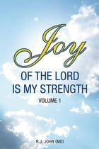 Joy of the Lord is My Strength: Volume 1 by R.J. John