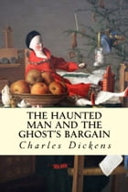 The Haunted Man and the Ghost's Bargain by Charles Dickens