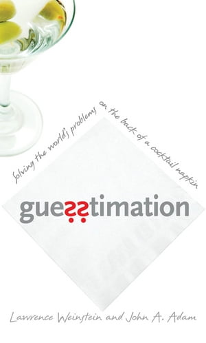Guesstimation Solving the World's Problems on the Back of a Cocktail Napkin