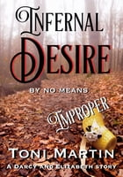 Infernal Desire: by no means improper by Toni Martin