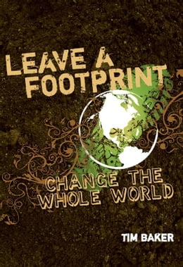 Book Leave a Footprint - Change The Whole World by Tim Baker