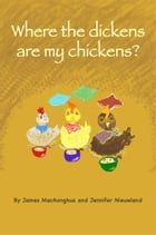 Where the dickens are my chickens? by James MacAonghus