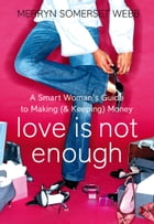 Love Is Not Enough: A Smart Woman's Guide to Money by Merryn Somerset Webb