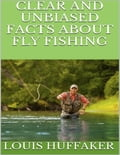 Clear and Unbiased Facts About Fly Fishing