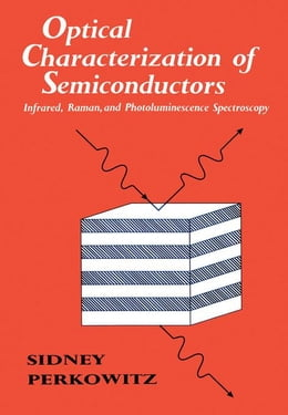 Book Optical Characterization of Semiconductors: Infrared, Raman, and Photoluminescence Spectroscopy by Perkowitz, Sidney