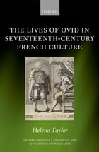 The Lives of Ovid in Seventeenth-Century French Culture by Helena Taylor