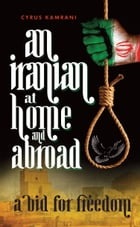 An Iranian at Home and Abroad: A bid for freedom by Cyrus Kamrani