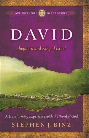 David (Ancient-Future Bible Study: Experience Scripture through Lectio Divina) Shepherd and King of Israel