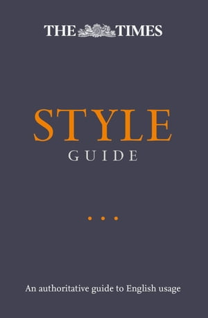 The Times Style Guide: An authoritative guide to English usage