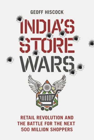 India's Store Wars Retail Revolution and the Battle for the Next 500 Million Shoppers