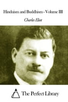 Hinduism and Buddhism - Volume III by Charles Eliot