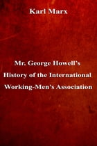 Mr. George Howell's History of the International Working-Men's Association by Karl Marx