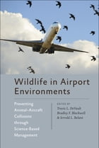 Wildlife in Airport Environments: Preventing Animal–Aircraft Collisions through Science-Based Management by Travis L. DeVault