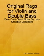 Original Rags for Violin and Double Bass - Pure Duet Sheet Music By Lars Christian Lundholm by Lars Christian Lundholm